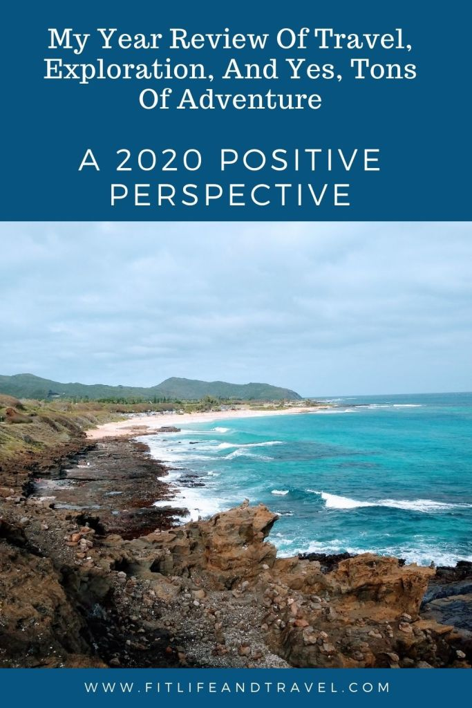 A 2020 Positive Perspective| My Year Review Of Travel, Exploration, And Yes, Tons Of Adventure